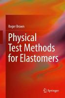 Physical Test Methods for Elastomers by Roger Brown