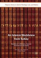 An Islamic Worldview from Turkey Religion in a Modern, Secular and Democratic State by John Valk, Halis Albayrak, Mualla Selcuk