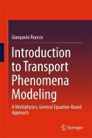 Introduction to Transport Phenomena Modeling A Multiphysics, General Equation-Based Approach by Gianpaolo Ruocco