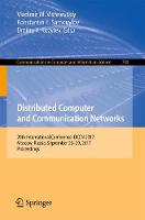 Distributed Computer and Communication Networks 20th International Conference, DCCN 2017, Moscow, Russia, September 25-29, 2017, Proceedings by Vladimir M. Vishnevskiy