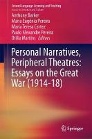 Personal Narratives, Peripheral Theatres: Essays on the Great War (1914-18) by Anthony Barker