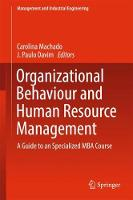 Organizational Behaviour and Human Resource Management A Guide to an Specialized MBA Course by Carolina Machado