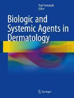Biologic and Systemic Agents in Dermatology by Paul Yamauchi