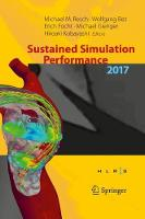 Sustained Simulation Performance 2017 Proceedings of the Joint Workshop on Sustained Simulation Performance, University of Stuttgart (HLRS) and Tohoku University, 2017 by Michael M. Resch