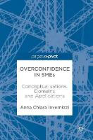 Overconfidence in SMEs Conceptualisations, Domains and Applications by Anna Chiara Invernizzi