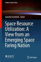 Space Resource Utilization: A View from an Emerging Space Faring Nation by Annette Froehlich