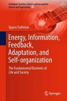 Energy, Information, Feedback, Adaptation, and Self-organization The Fundamental Elements of Life and Society by Spyros Tzafestas