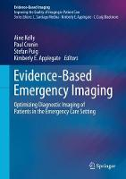 Evidence-Based Emergency Imaging Optimizing Diagnostic Imaging of Patients in the Emergency Care Setting by Aine Kelly