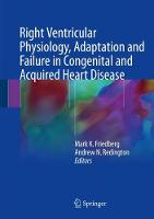 Right Ventricular Physiology, Adaptation and Failure in Congenital and Acquired Heart Disease by Mark K. Friedberg