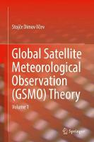 Global Satellite Meteorological Observation (GSMO) Theory Volume 1 by Stojce Dimov Ilcev