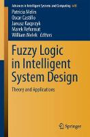 Fuzzy Logic in Intelligent System Design Theory and Applications by Patricia Melin