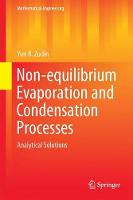 Non-equilibrium Evaporation and Condensation Processes Analytical Solutions by Yuri B. Zudin