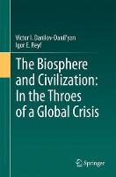 The Biosphere and Civilization: In the Throes of a Global Crisis by Victor I. Danilov-Danil'yan, Igor E. Reyf