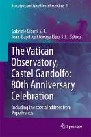 The Vatican Observatory, Castel Gandolfo: 80th Anniversary Celebration by Gabriele S. G. Gionti