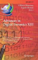 Advances in Digital Forensics XIII 13th IFIP WG 11.9 International Conference, Orlando, FL, USA, January 30 - February 1, 2017, Revised Selected Papers by Gilbert Peterson
