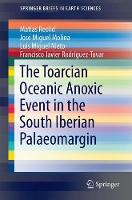 The Toarcian Oceanic Anoxic Event in the South Iberian Palaeomargin by Matias Reolid, Jose Miguel Molina, Luis Miguel Nieto, Francisco Javier Rodriguez-Tovar