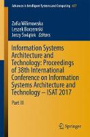 Information Systems Architecture and Technology: Proceedings of 38th International Conference on Information Systems Architecture and Technology - ISAT 2017 Part III by Zofia Wilimowska