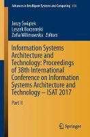 Information Systems Architecture and Technology: Proceedings of 38th International Conference on Information Systems Architecture and Technology - ISAT 2017 Part II by Jerzy Swiatek