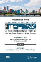 Proceedings of the 18th International Conference on Environmental Degradation of Materials in Nuclear Power Systems - Water Reactors Volume 1 by John H Jackson