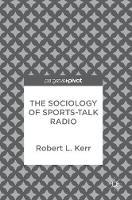 The Sociology of Sports-Talk Radio by Robert L. Kerr