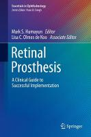 Retinal Prosthesis A Clinical Guide to Successful Implementation by Mark S. Humayun