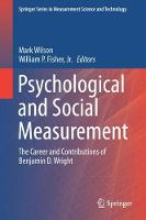 Psychological and Social Measurement The Career and Contributions of Benjamin D. Wright by Mark Wilson
