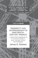 Modernity and Autobiography in Nineteenth-Century America Literary Representations of Communication and Transportation Technologies by James E. Dobson