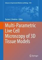 Multi-Parametric Live Cell Microscopy of 3D Tissue Models by Ruslan I. Dmitriev