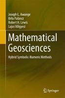 Mathematical Geosciences Hybrid Symbolic-Numeric Methods by Joseph Awange, Bela Palancz, Robert H. Lewis, Lajos Volgyesi