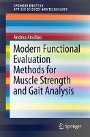 Modern Functional Evaluation Methods for Muscle Strength and Gait Analysis by Andrea Ancillao