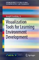 Visualization Tools for Learning Environment Development by Jr., Joseph Frantiska