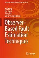 Observer-Based Fault Estimation Techniques by Ke Zhang, Bin Jiang, Peng Shi, Vincent Cocquempot