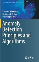 Anomaly Detection Principles and Algorithms by Kishan G. Mehrota, Chilukuri K. Mohan, HuaMing Huang