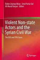 Violent Non-state Actors and the Syrian Civil War The ISIS and YPG Cases by OEzden Zeynep Oktav