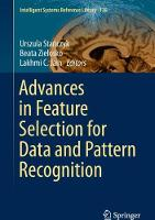 Advances in Feature Selection for Data and Pattern Recognition by Urszula Stanczyk