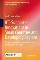 ICT-Supported Innovations in Small Countries and Developing Regions Perspectives and Recommendations for International Education by Ian A. Lubin