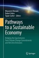 Pathways to a Sustainable Economy Bridging the Gap between Paris Climate Change Commitments and Net Zero Emissions by Moazzem Hossain