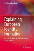 Explaining European Identity Formation Citizens' Attachment from Maastricht Treaty to Crisis by Stephanie Bergbauer
