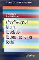 The History of Islam Revelation, Reconstruction or Both? by Terence Lovat, Amir Moghadam
