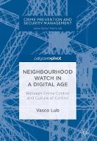Neighbourhood Watch in a Digital Age Between Crime Control and Culture of Control by Vasco Lub