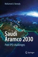 Saudi Aramco 2030 Post IPO challenges by Mohamed A. Ramady