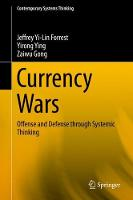 Currency Wars Offense and Defense through Systemic Thinking by Jeffrey Yi-Lin Forrest, Yirong Ying, Zaiwu Gong