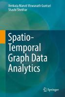 Spatio-Temporal Graph Data Analytics by Venkata Maruti Viswanath Gunturi, Shashi Shekhar