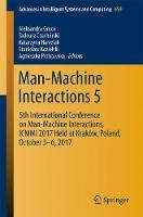 Man-Machine Interactions 5 5th International Conference on Man-Machine Interactions, ICMMI 2017 Held at Krakow, Poland, October 3-6, 2017 by Aleksandra Gruca