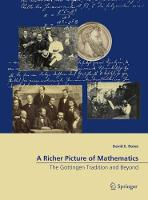 A Richer Picture of Mathematics The Goettingen Tradition and Beyond by David E. Rowe