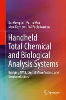 Handheld Total Chemical and Biological Analysis Systems Bridging NMR, Digital Microfluidics, and Semiconductors by Ka-Meng Lei, Pui-In Mak, Man-Kay Law, Rui Paulo Martins