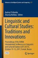 Linguistic and Cultural Studies: Traditions and Innovations Proceedings of the XVIIth International Conference on Linguistic and Cultural Studies (LKTI 2017), October 11-13, 2017, Tomsk, Russia by Andrey Filchenko