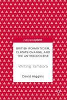 British Romanticism, Climate Change, and the Anthropocene Writing Tambora by David Higgins