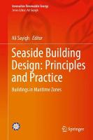 Seaside Building Design: Principles and Practice Buildings in Maritime Zones by Ali Sayigh