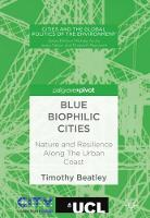 Blue Biophilic Cities Nature and Resilience Along The Urban Coast by Timothy Beatley